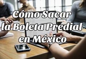 Cómo Sacar la Boleta Predial en México