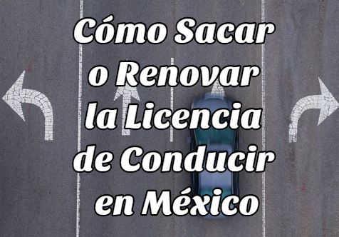 sacar renovar licencia conducir México